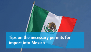 Tips on the necessary permits for import into Mexico